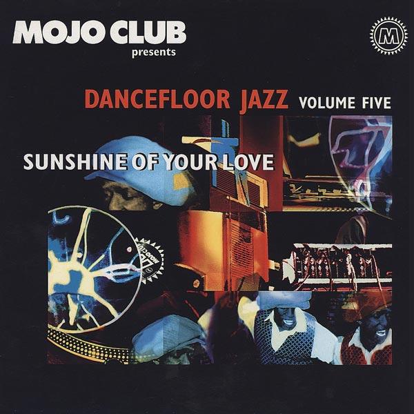 Mojo Club Dancefloor Jazz Vol. 5 - Sunshine Of Your Love